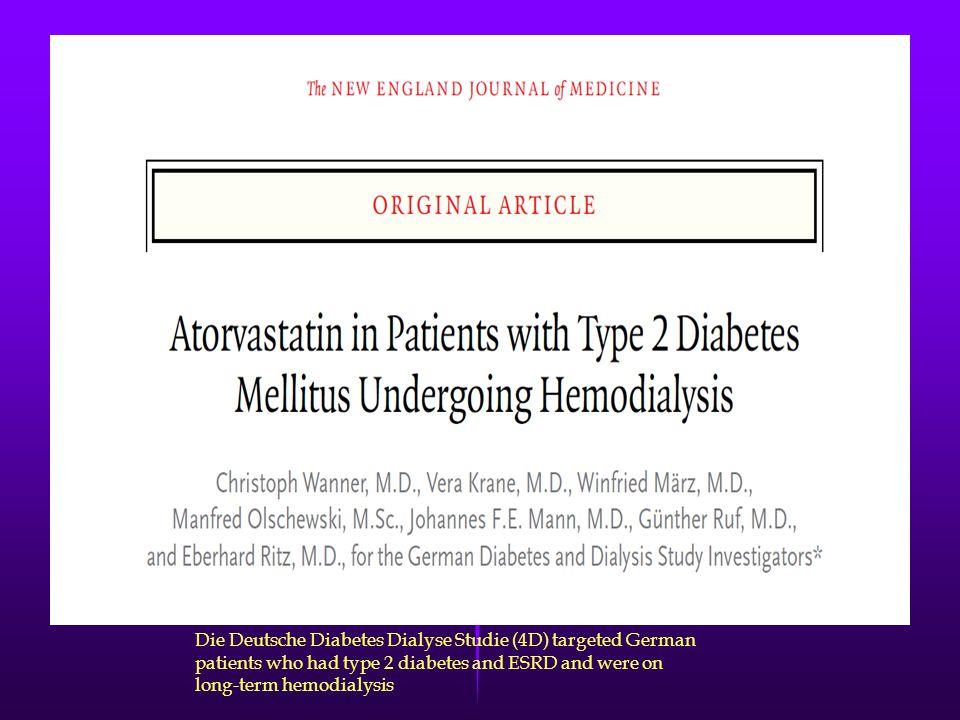 Recent randomized trialsRecent randomized trials Die Deutsche Diabetes Dialyse Studie (4D) targeted German patients who had type 2 diabetes and ESRD a