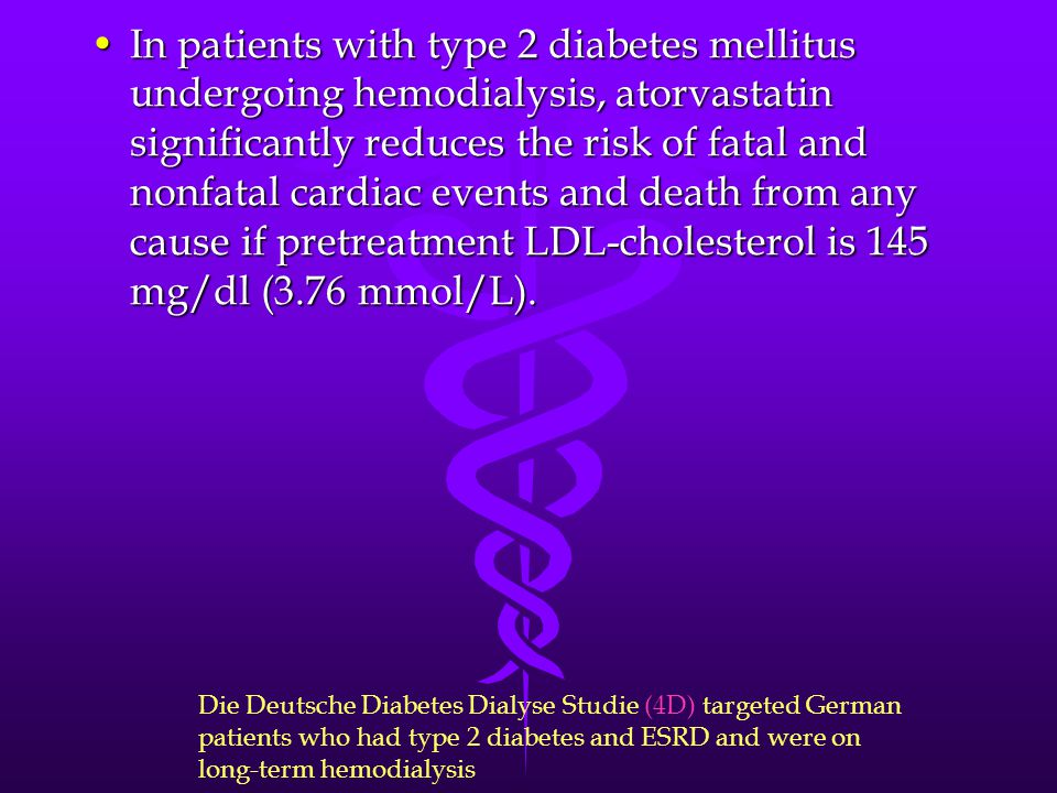 In patients with type 2 diabetes mellitus undergoing hemodialysis, atorvastatin significantly reduces the risk of fatal and nonfatal cardiac events an