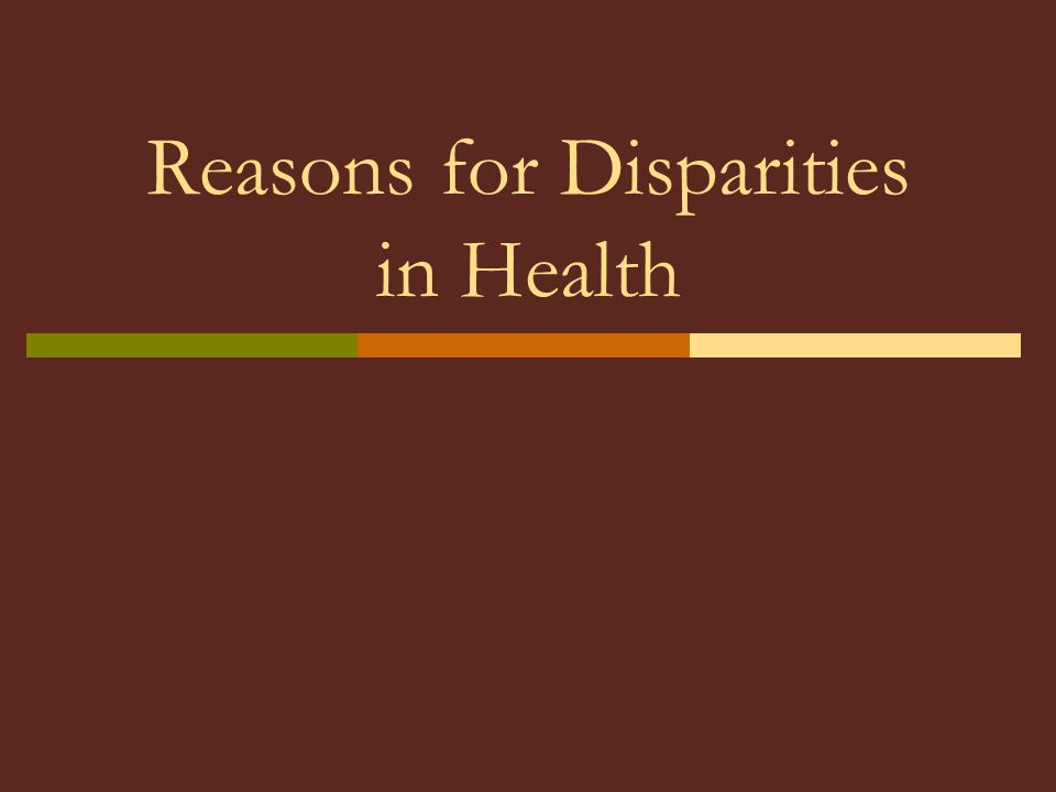 Reasons for Disparities in Health