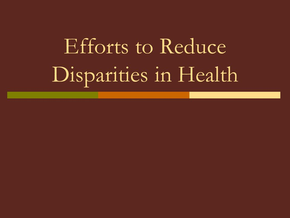Efforts to Reduce Disparities in Health