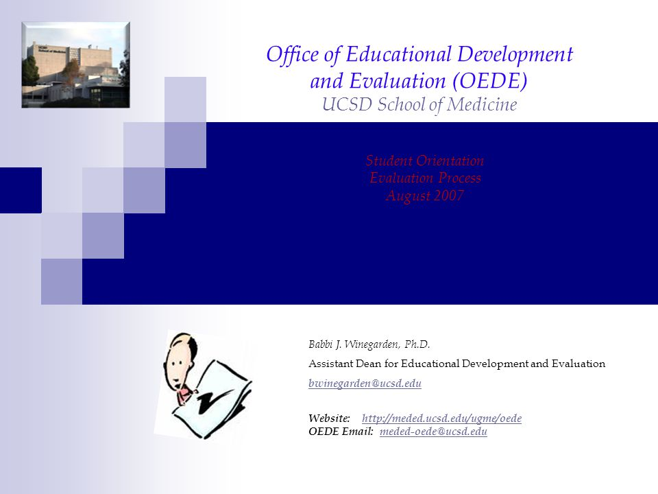 OEDE: What we do… website: http://meded.ucsd.edu/ugme/oede/http://meded.ucsd.edu/ugme/oede/ Evaluations (On-line)  All courses in years 1-3  Faculty in years 1-3, Residents in year 3  Students in years 1-3 (mostly year 3 but some in 1 st and 2 nd year courses)  Year 4 – just beginning Educational (Faculty) Development  Faculty seminars (lecturing, small group facilitation, precepting, etc.) http://meded-eval.ucsd.edu/