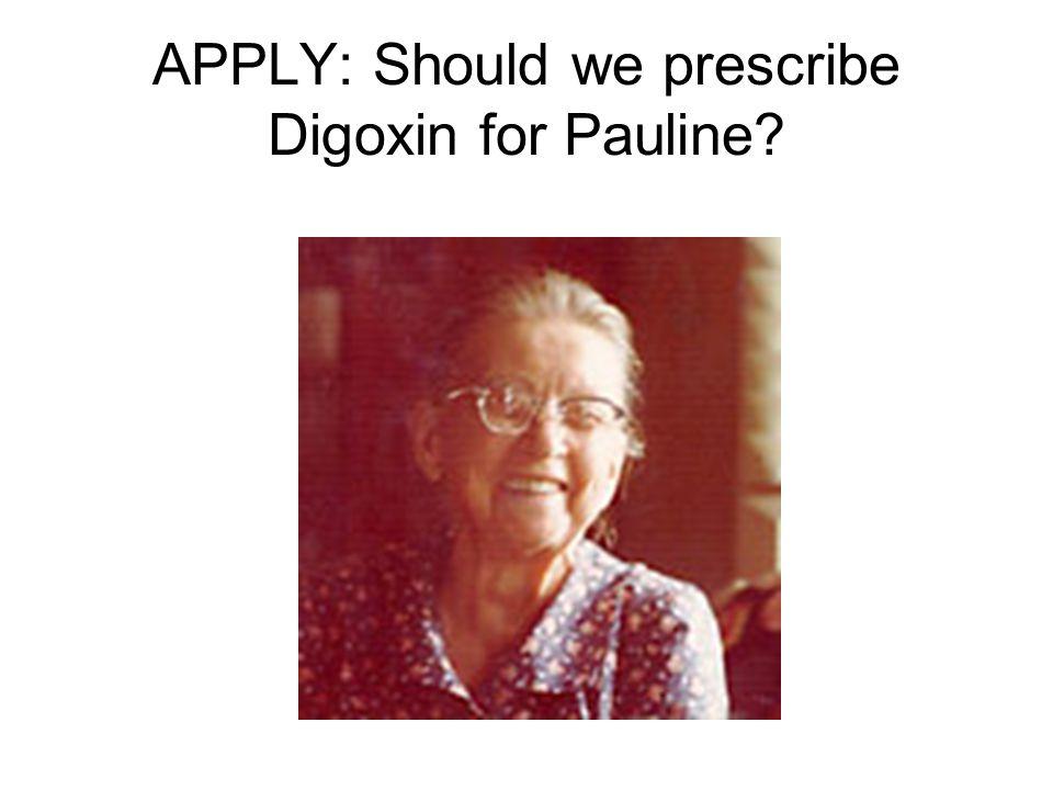 APPLY: Should we prescribe Digoxin for Pauline?