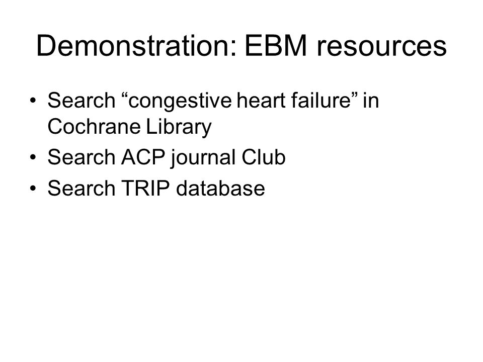 """Demonstration: EBM resources Search """"congestive heart failure"""" in Cochrane Library Search ACP journal Club Search TRIP database"""