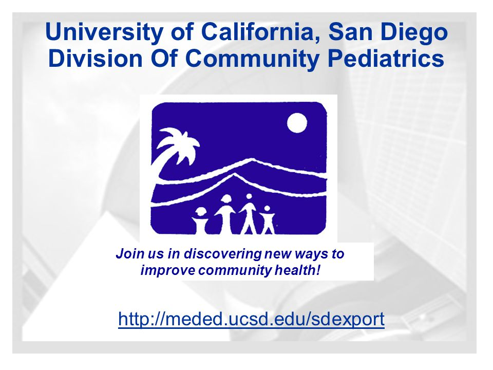 http://meded.ucsd.edu/sdexport University of California, San Diego Division Of Community Pediatrics Join us in discovering new ways to improve community health!