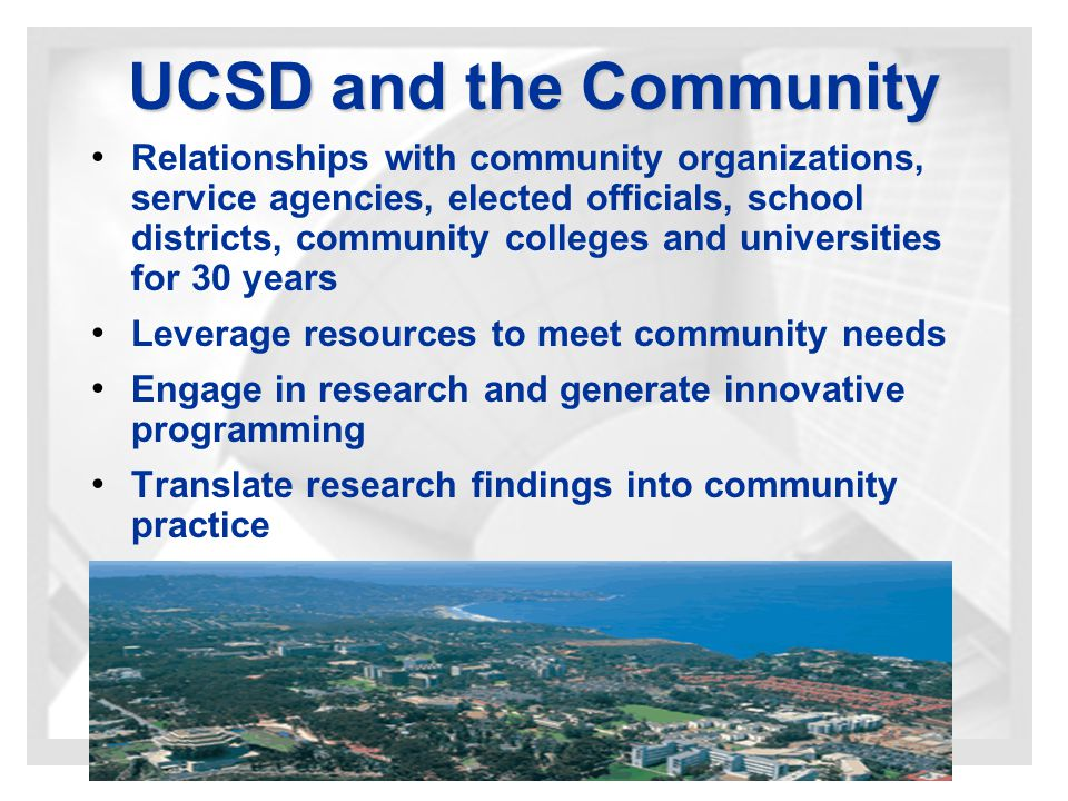 Benefits of Engagement Working on real challenges with direct input from the community UCSD maintains its reputation as premier research institution through applied research Expanded access to university resources and services Students are able to put theory into practice