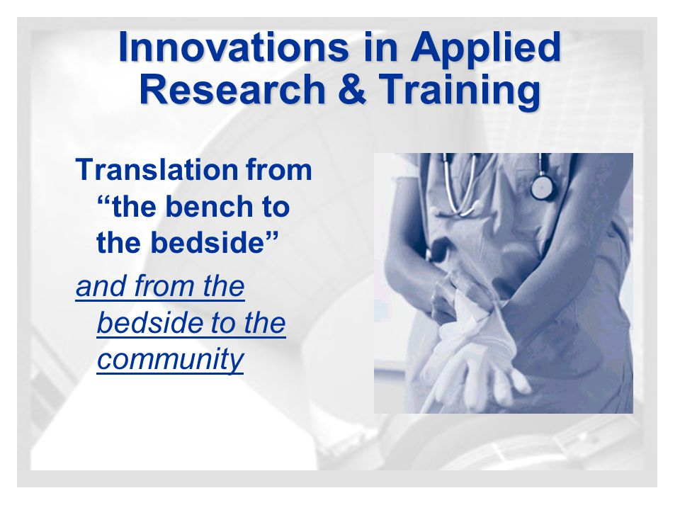 Innovations in Applied Research & Training Translation from the bench to the bedside and from the bedside to the community