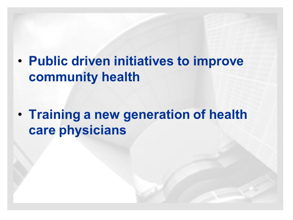 Public driven initiatives to improve community health Training a new generation of health care physicians