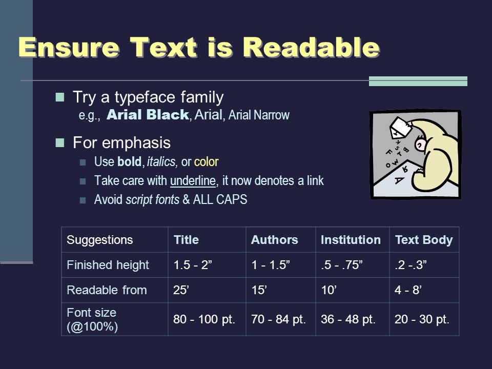 Ensure Text is Readable Try a typeface family e.g., Arial Black, Arial, Arial Narrow For emphasis Use bold, italics, or color Take care with underline