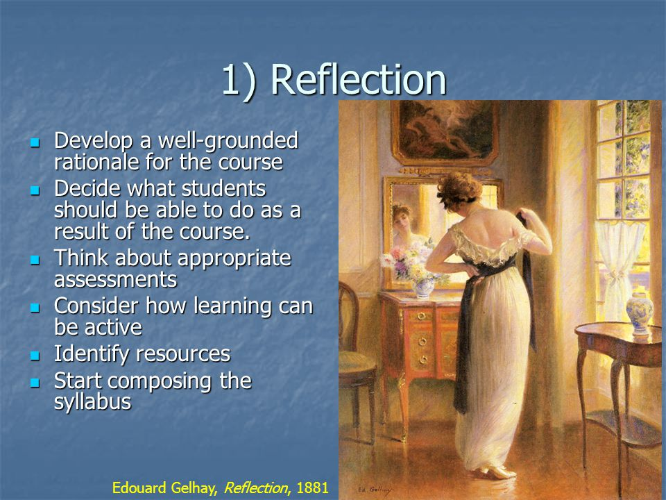 1) Reflection Develop a well-grounded rationale for the course Develop a well-grounded rationale for the course Decide what students should be able to do as a result of the course.