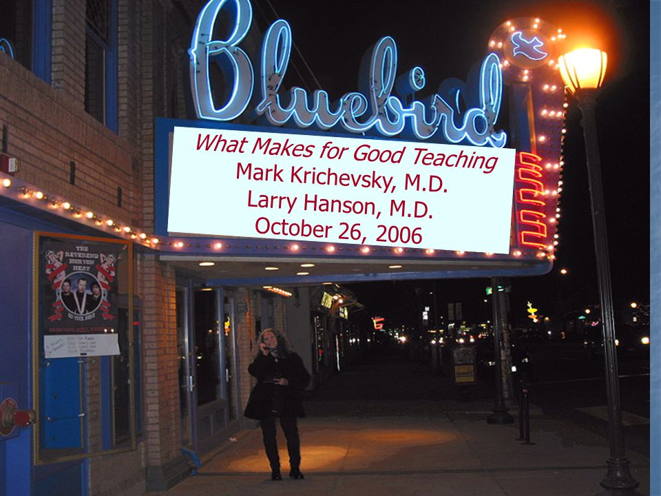 What Makes for Good Teaching Mark Krichevsky, M.D. Larry Hanson, M.D. October 26, 2006