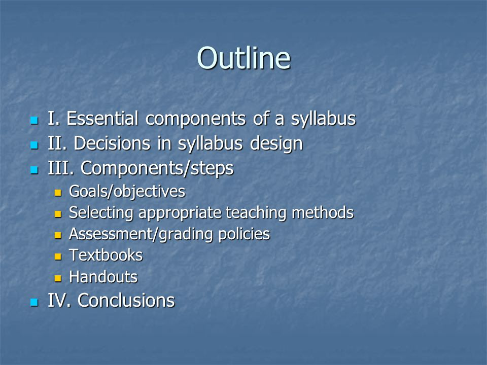Outline I. Essential components of a syllabus I. Essential components of a syllabus II.