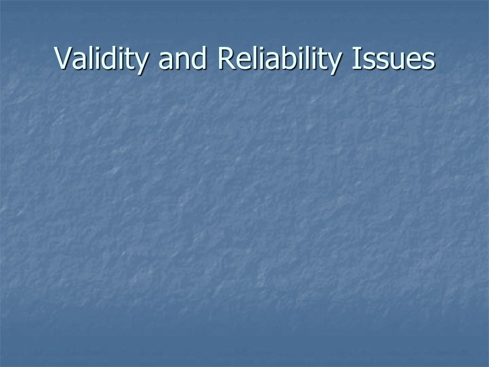 Validity and Reliability Issues