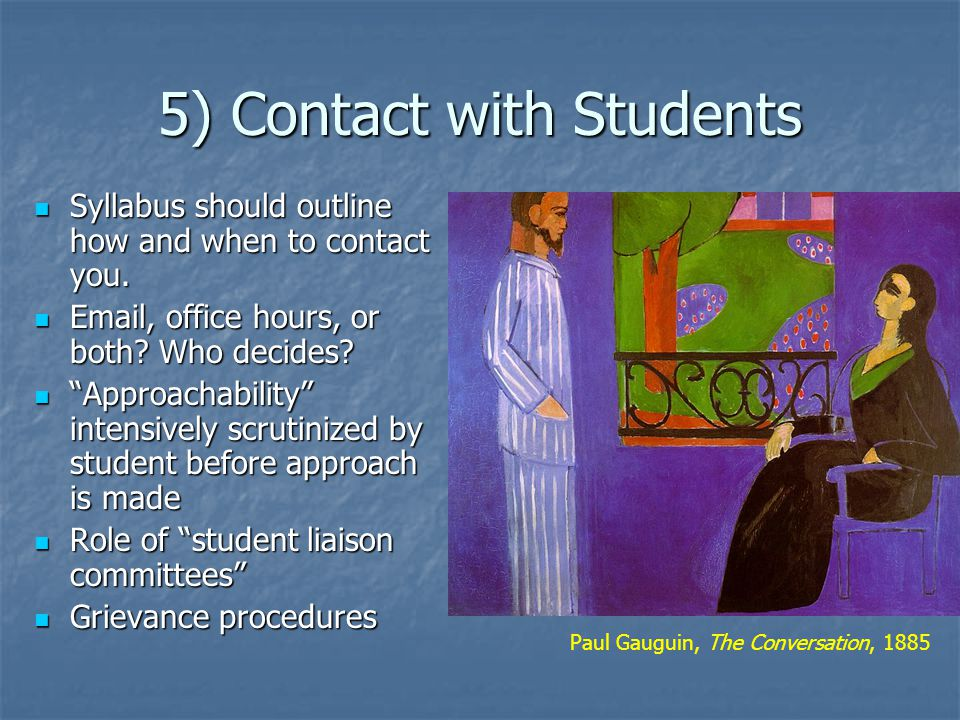 5) Contact with Students Syllabus should outline how and when to contact you.