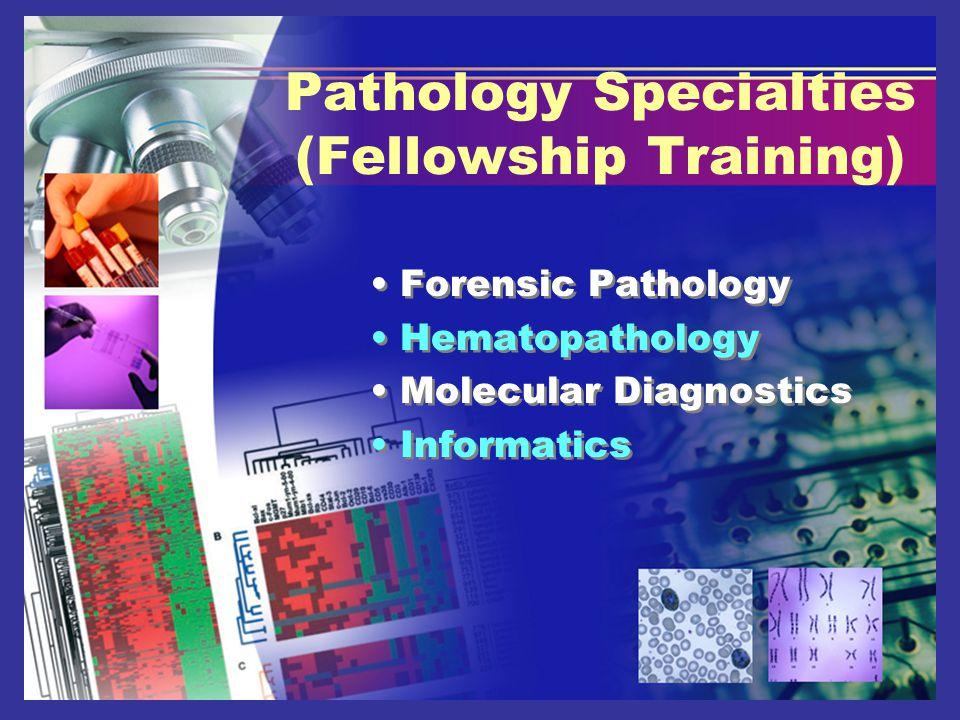 Pathology Specialties (Fellowship Training) Forensic Pathology Hematopathology Molecular Diagnostics Informatics Forensic Pathology Hematopathology Mo