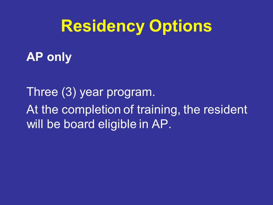 Residency Options AP only Three (3) year program.