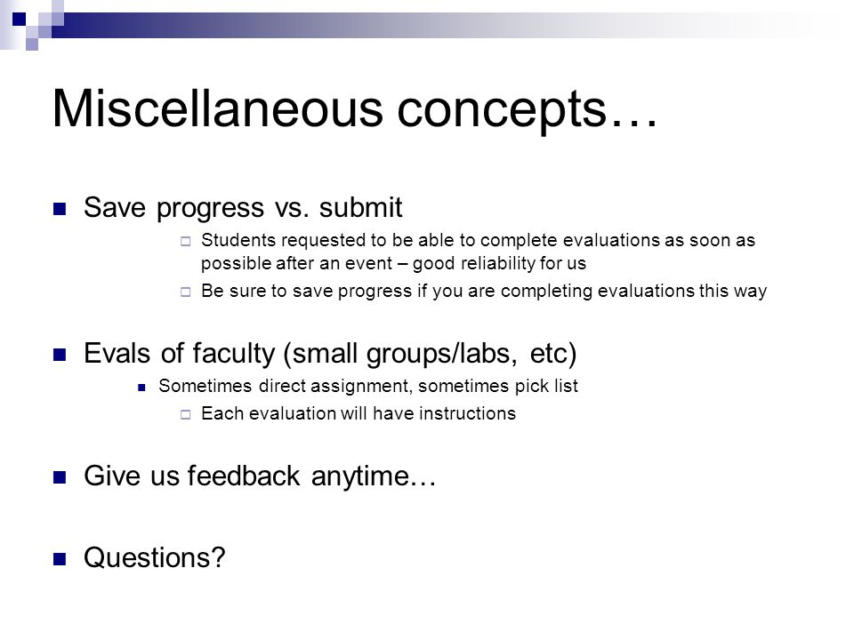 Miscellaneous concepts… Save progress vs. submit  Students requested to be able to complete evaluations as soon as possible after an event – good rel