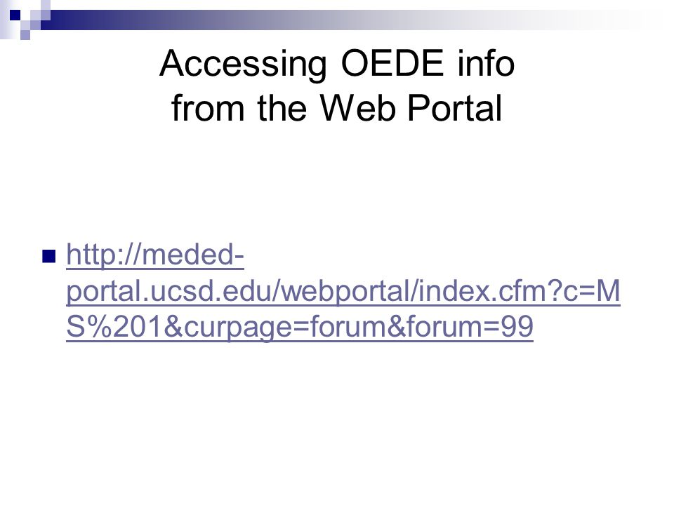 Accessing OEDE info from the Web Portal http://meded- portal.ucsd.edu/webportal/index.cfm c=M S%201&curpage=forum&forum=99 http://meded- portal.ucsd.edu/webportal/index.cfm c=M S%201&curpage=forum&forum=99