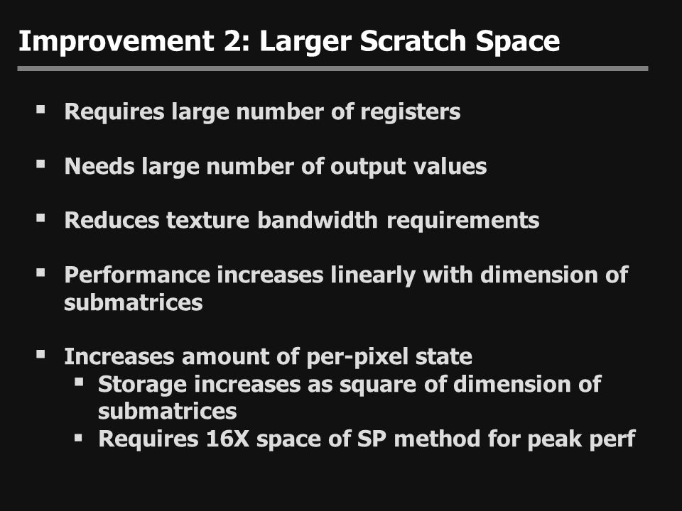 Improvement 2: Larger Scratch Space  Requires large number of registers  Needs large number of output values  Reduces texture bandwidth requirement