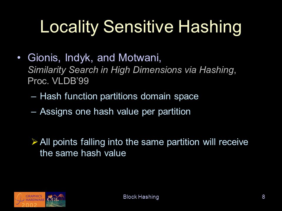 Block Hashing19 Create Hash Tables Based on LSH: –L hash tables –Each hash table has three hash functions –Each function has P thresholds