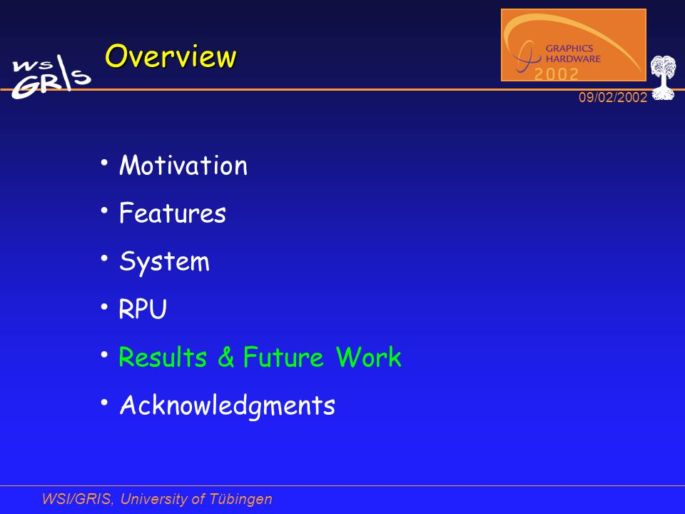 WSI/GRIS, University of Tübingen 09/02/2002 Overview Motivation Features System RPU Results & Future Work Acknowledgments