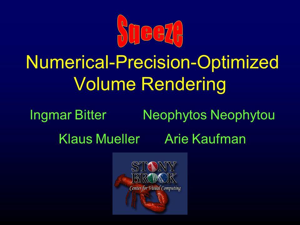 Numerical-Precision-Optimized Volume Rendering Ingmar Bitter Neophytos Neophytou Klaus Mueller Arie Kaufman