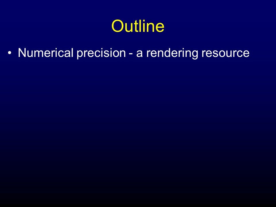 Outline Numerical precision - a rendering resource