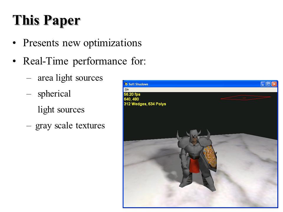 This Paper Presents new optimizations Real-Time performance for: – area light sources – spherical light sources –gray scale textures