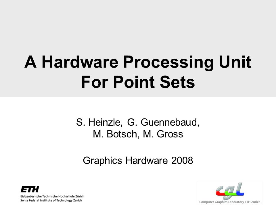 A Hardware Processing Unit For Point Sets S. Heinzle, G.