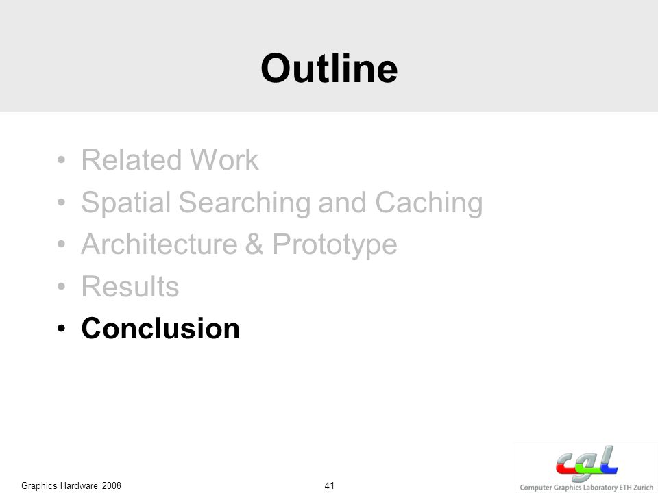 Outline Related Work Spatial Searching and Caching Architecture & Prototype Results Conclusion Graphics Hardware 2008 41