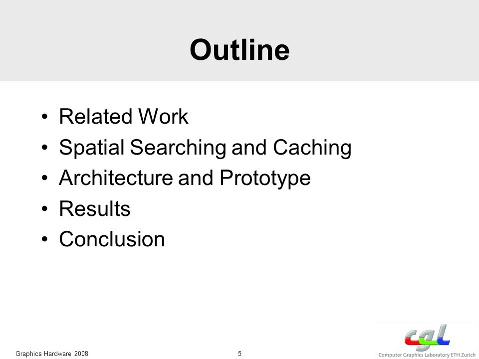 Outline Related Work Spatial Searching and Caching Architecture and Prototype Results Conclusion Graphics Hardware 2008 5