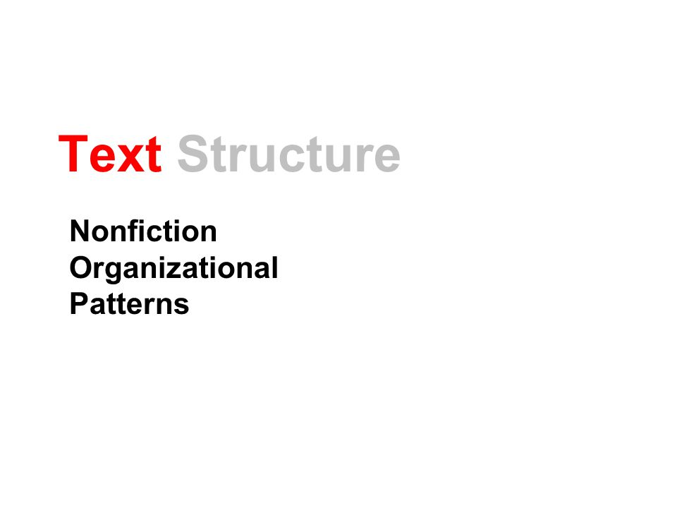 Text Structure How text is organized.ALL stories are chronological.