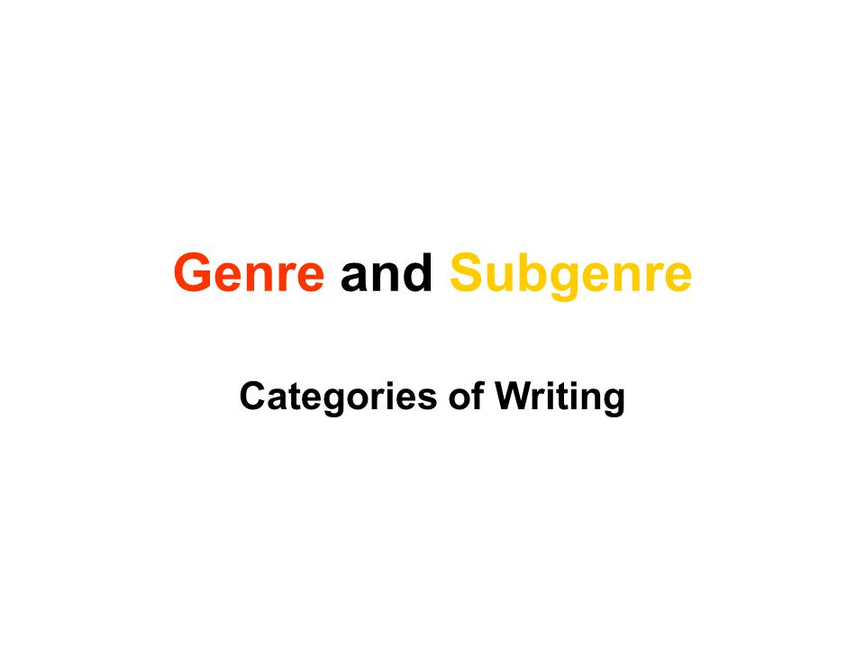 Genre = Category All writing falls into a category or genre.