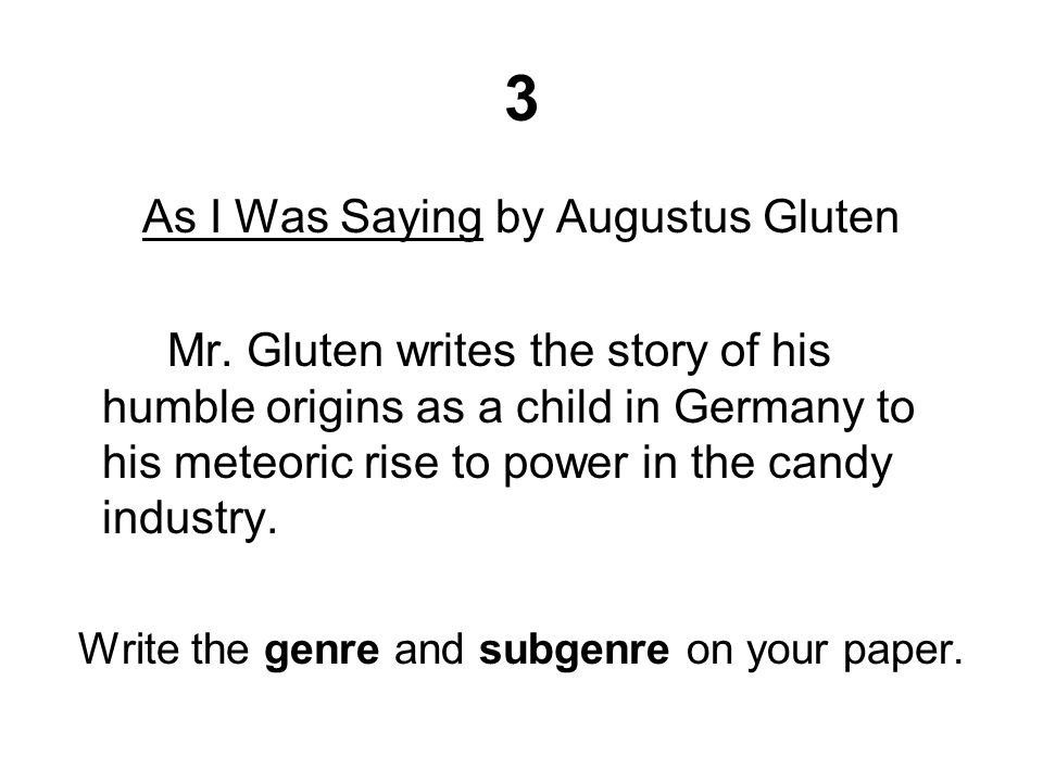 3 As I Was Saying by Augustus Gluten Mr. Gluten writes the story of his humble origins as a child in Germany to his meteoric rise to power in the cand