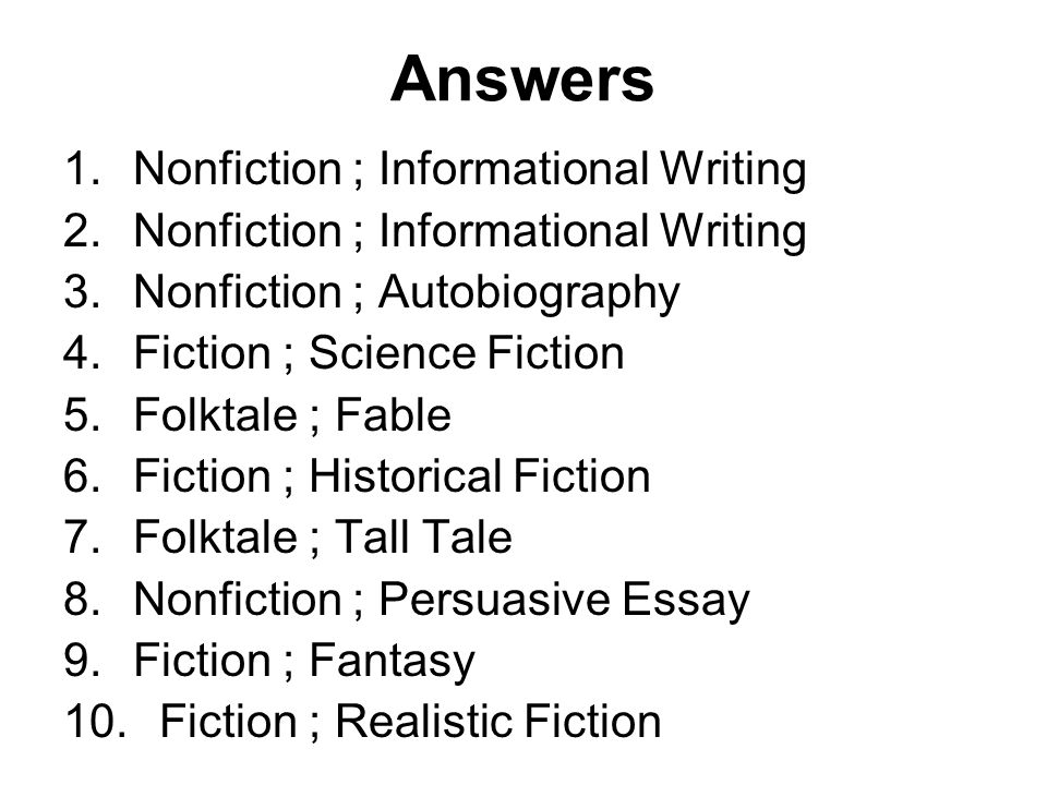 Answers 1.Nonfiction ; Informational Writing 2.Nonfiction ; Informational Writing 3.Nonfiction ; Autobiography 4.Fiction ; Science Fiction 5.Folktale