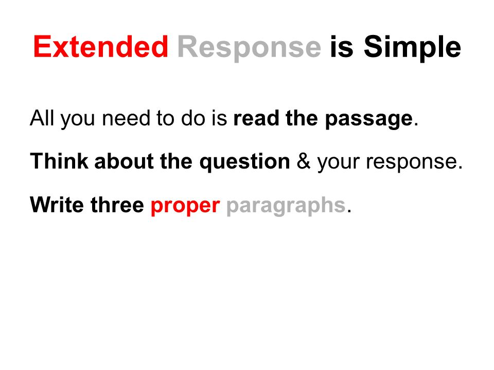 Extended Response is Simple All you need to do is read the passage.