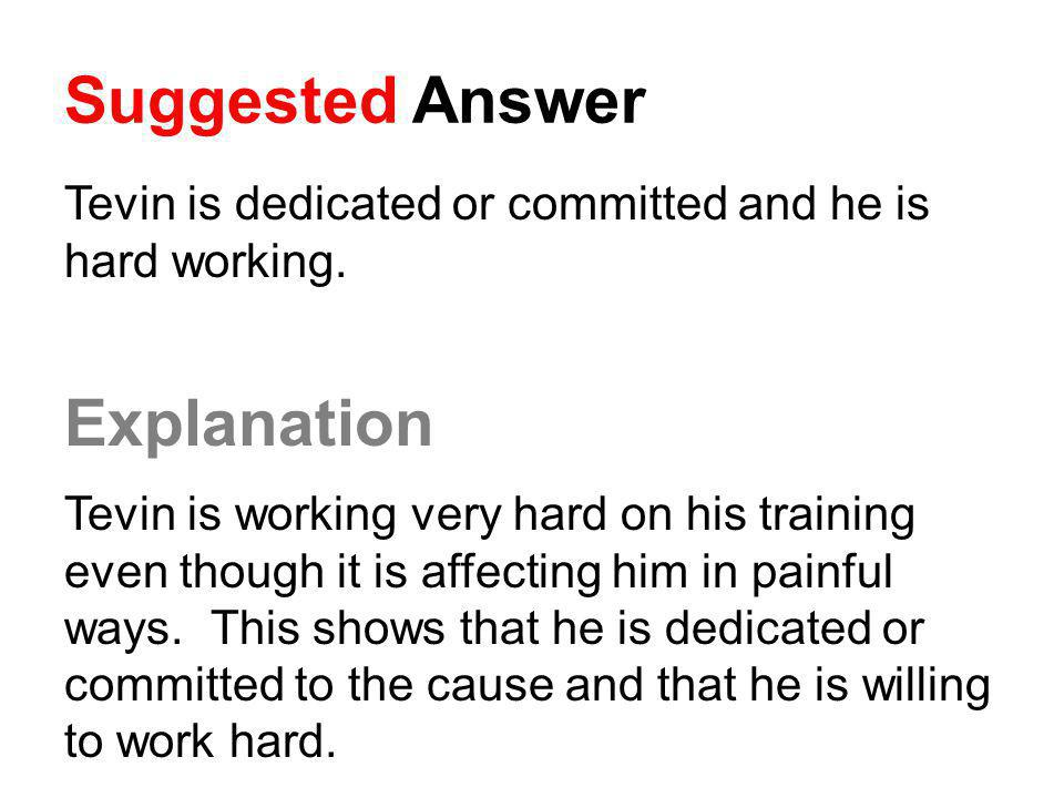 Suggested Answer Tevin is dedicated or committed and he is hard working. Explanation Tevin is working very hard on his training even though it is affe