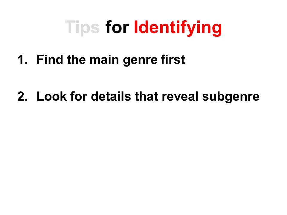 Tips for Identifying 1.Find the main genre first 2.Look for details that reveal subgenre