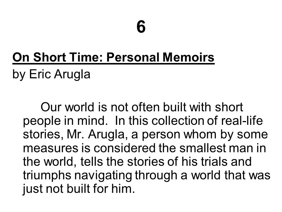 6 On Short Time: Personal Memoirs by Eric Arugla Our world is not often built with short people in mind.