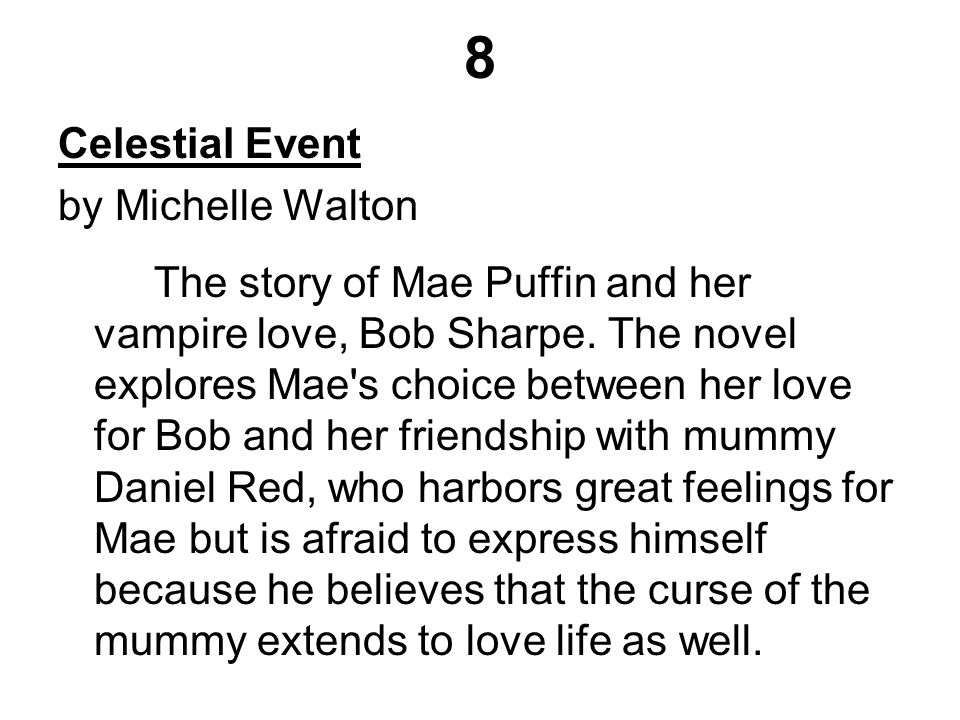 8 Celestial Event by Michelle Walton The story of Mae Puffin and her vampire love, Bob Sharpe.