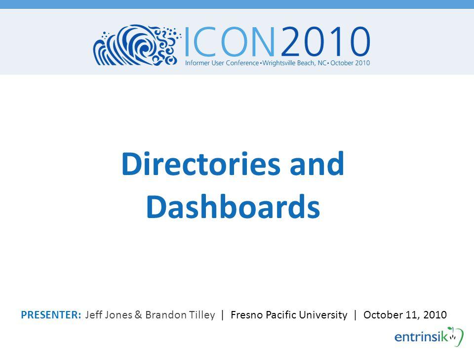 Directories and Dashboards PRESENTER: Jeff Jones & Brandon Tilley | Fresno Pacific University | October 11, 2010