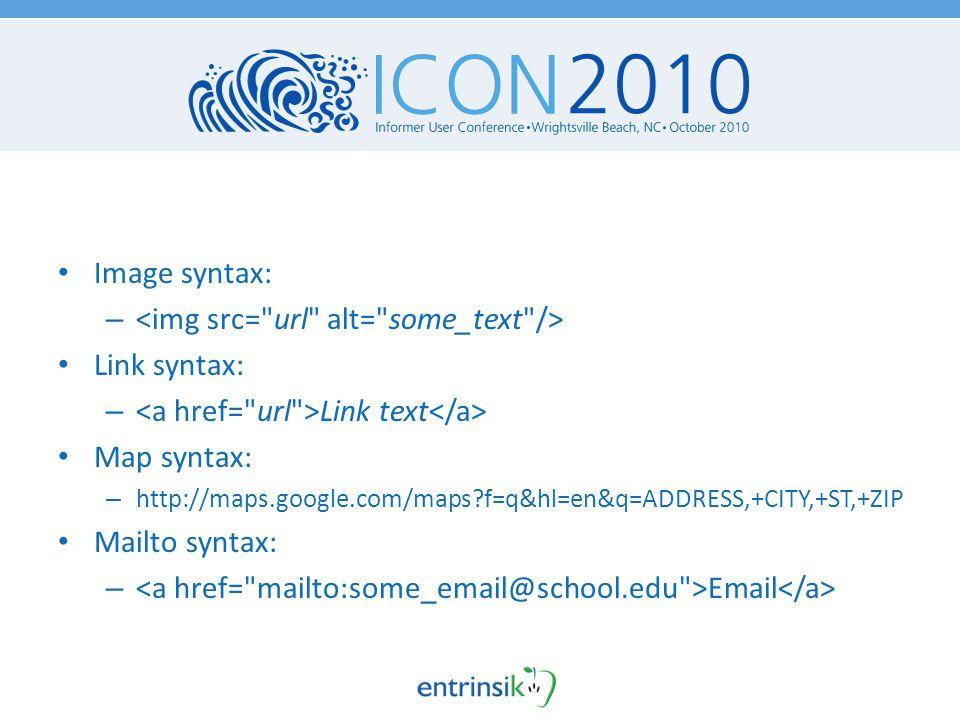 CSS formatting – http://www.w3schools.com/css/css_font.asp http://www.w3schools.com/css/css_font.asp HTML syntax – http://www.w3schools.com/html/html_links.asp http://www.w3schools.com/html/html_links.asp – http://www.w3schools.com/html/html_images.asp http://www.w3schools.com/html/html_images.asp Mailto syntax – http://www.ianr.unl.edu/internet/mailto.html http://www.ianr.unl.edu/internet/mailto.html