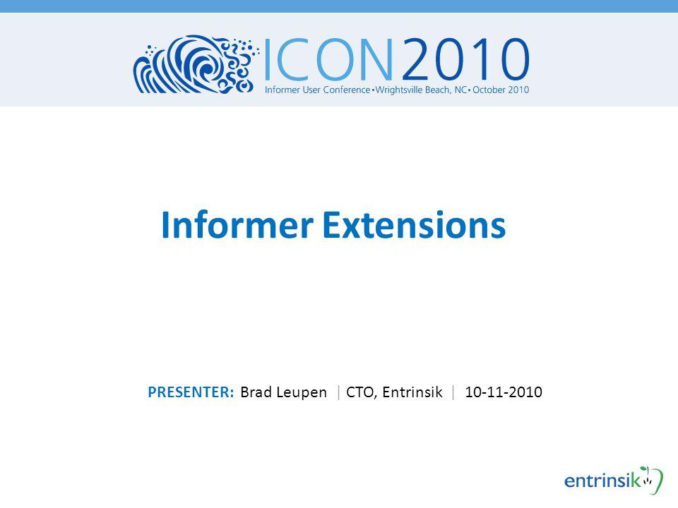 Informer Extensions PRESENTER: Brad Leupen | CTO, Entrinsik | 10-11-2010