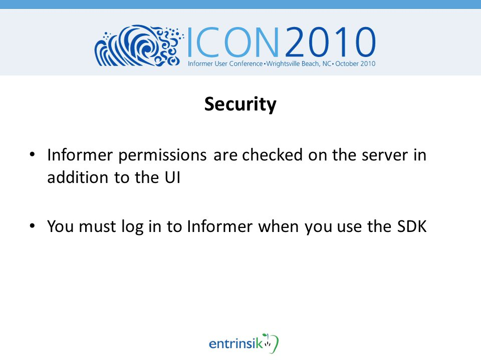 Security Informer permissions are checked on the server in addition to the UI You must log in to Informer when you use the SDK
