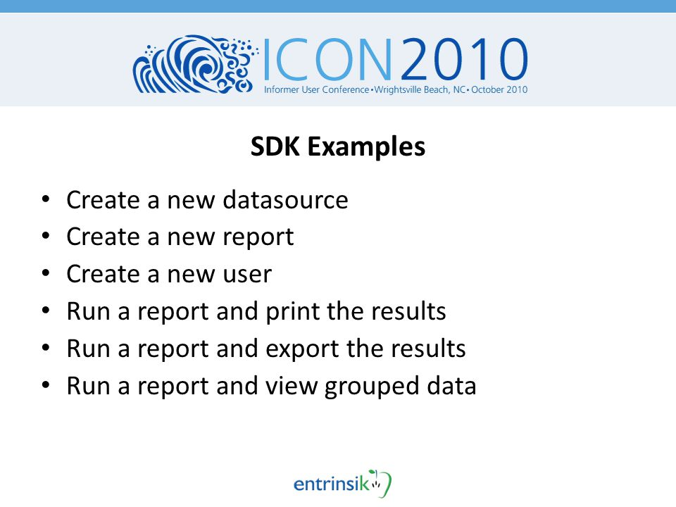 SDK Examples Create a new datasource Create a new report Create a new user Run a report and print the results Run a report and export the results Run a report and view grouped data