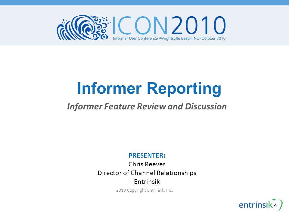 Informer Reporting 2010 Copyright Entrinsik, Inc.