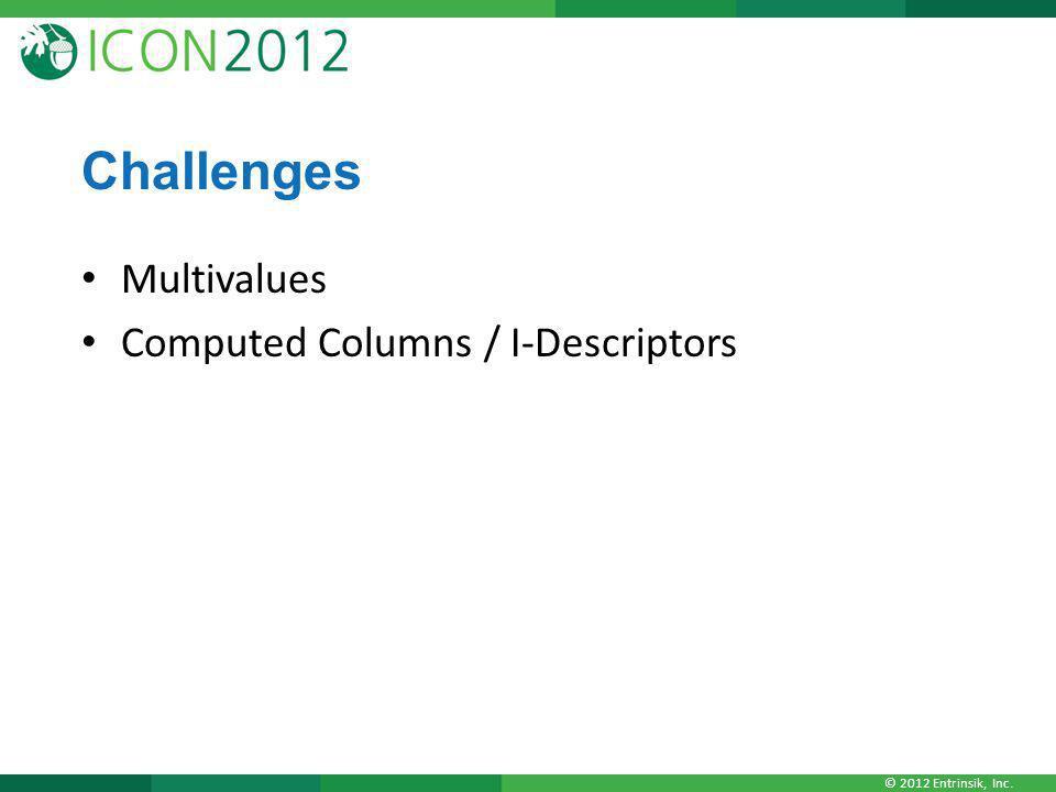 © 2012 Entrinsik, Inc. Challenges Multivalues Computed Columns / I-Descriptors