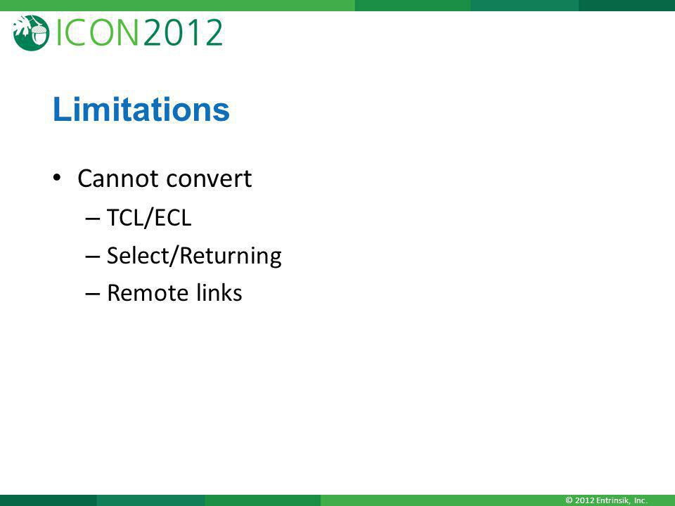 © 2012 Entrinsik, Inc. Limitations Cannot convert – TCL/ECL – Select/Returning – Remote links