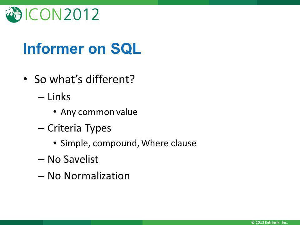 © 2012 Entrinsik, Inc.Informer on SQL So what's different.
