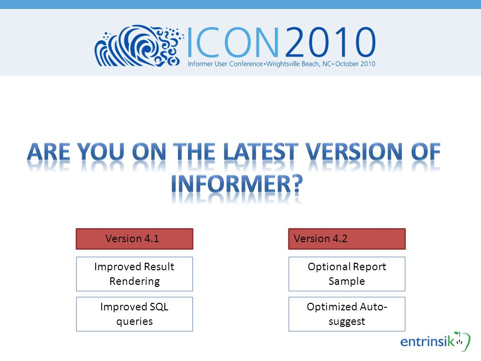 Version 4.1 Improved Result Rendering Improved SQL queries Version 4.2 Optional Report Sample Optimized Auto- suggest