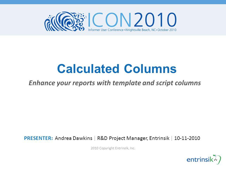 Script Example # 3: One Multi-value © 2010 Entrinsik, Inc.